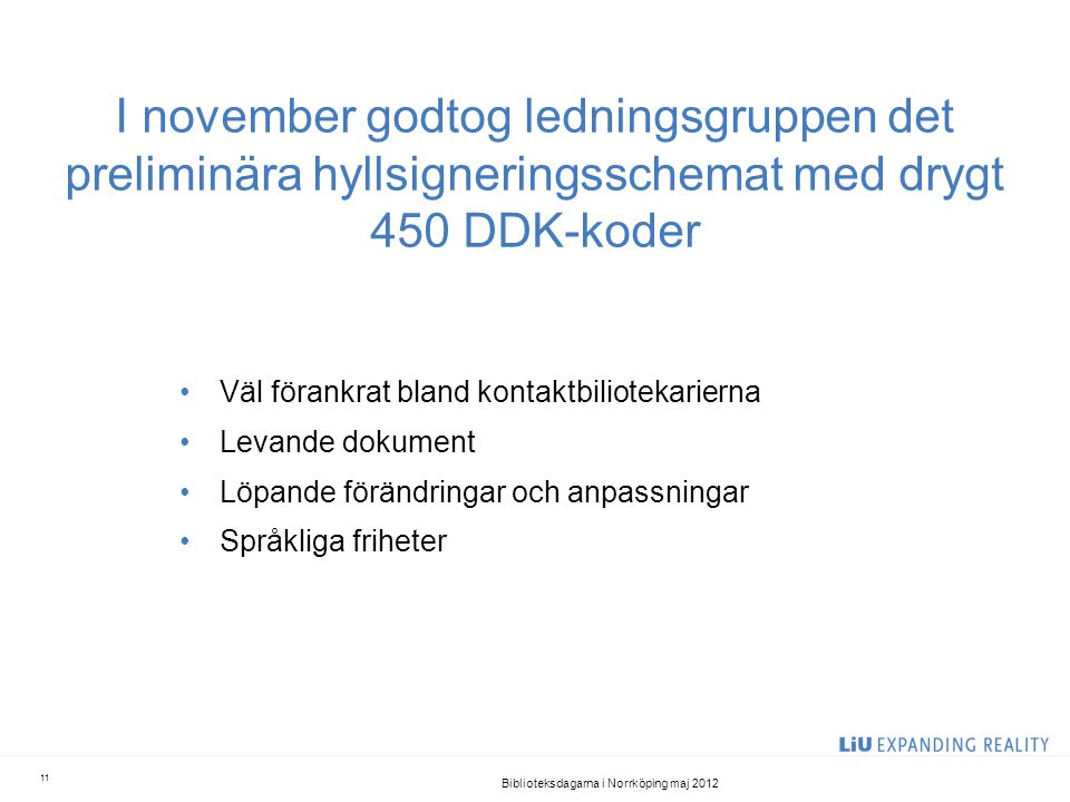 I november godtog ledningsgruppen det preliminära hyllsigneringsschemat med drygt 450 DDK-koder •Väl förankrat bland kontaktbiliotekarierna •Levande d