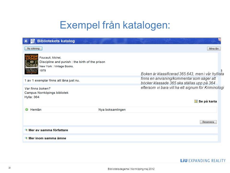 Exempel från katalogen: Biblioteksdagarna i Norrköping maj 2012 20 Boken är klassificerad 365.643, men i vår hyllista finns en anvisning/kommentar som