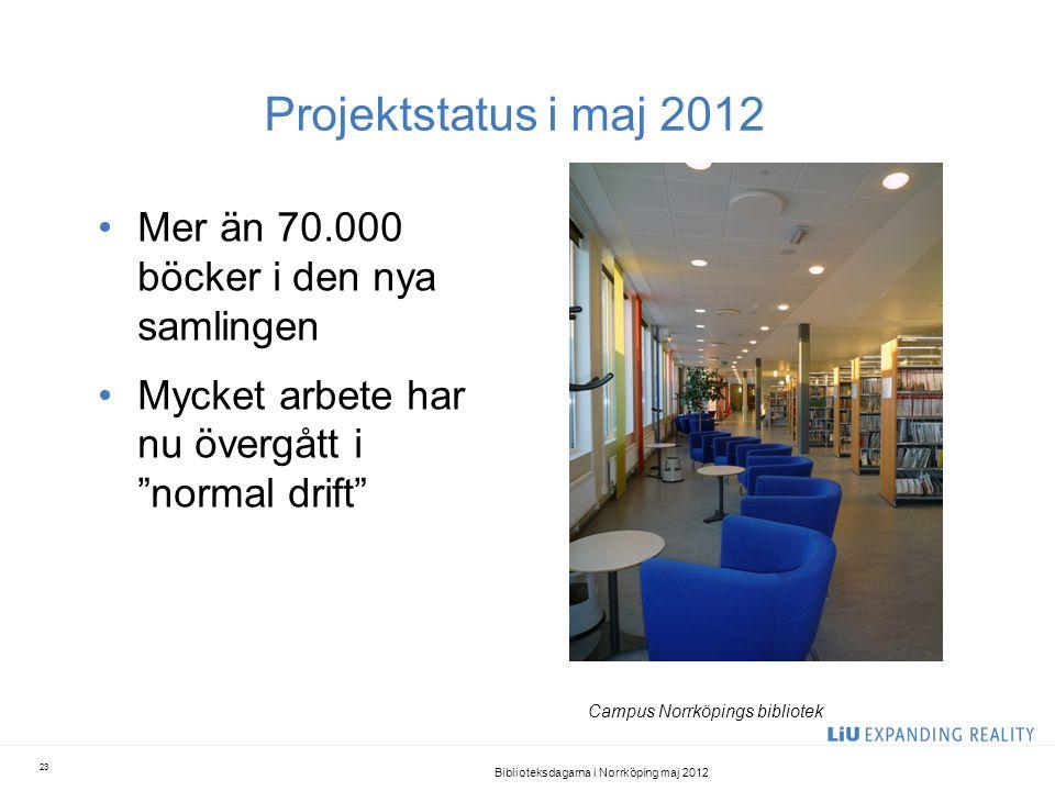 """Projektstatus i maj 2012 •Mer än 70.000 böcker i den nya samlingen •Mycket arbete har nu övergått i """"normal drift"""" Biblioteksdagarna i Norrköping maj"""
