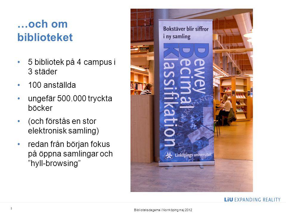 …och om biblioteket • 5 bibliotek på 4 campus i 3 städer • 100 anställda • ungefär 500.000 tryckta böcker • (och förstås en stor elektronisk samling)