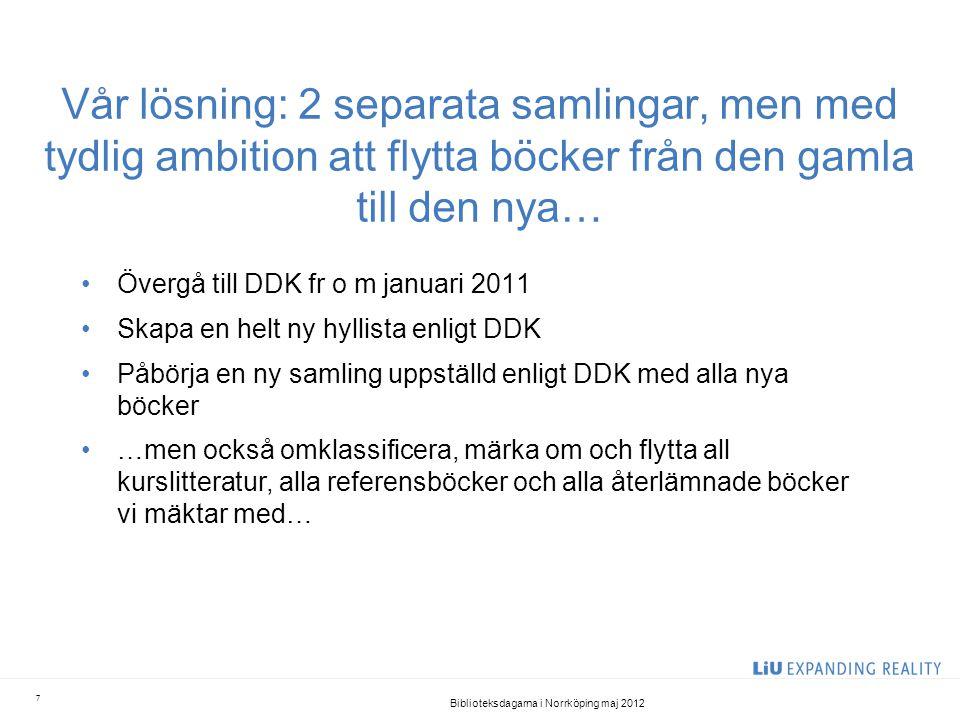 Vår lösning: 2 separata samlingar, men med tydlig ambition att flytta böcker från den gamla till den nya… •Övergå till DDK fr o m januari 2011 •Skapa