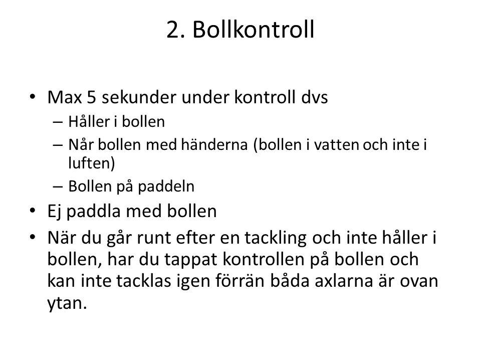 2. Bollkontroll • Max 5 sekunder under kontroll dvs – Håller i bollen – Når bollen med händerna (bollen i vatten och inte i luften) – Bollen på paddel