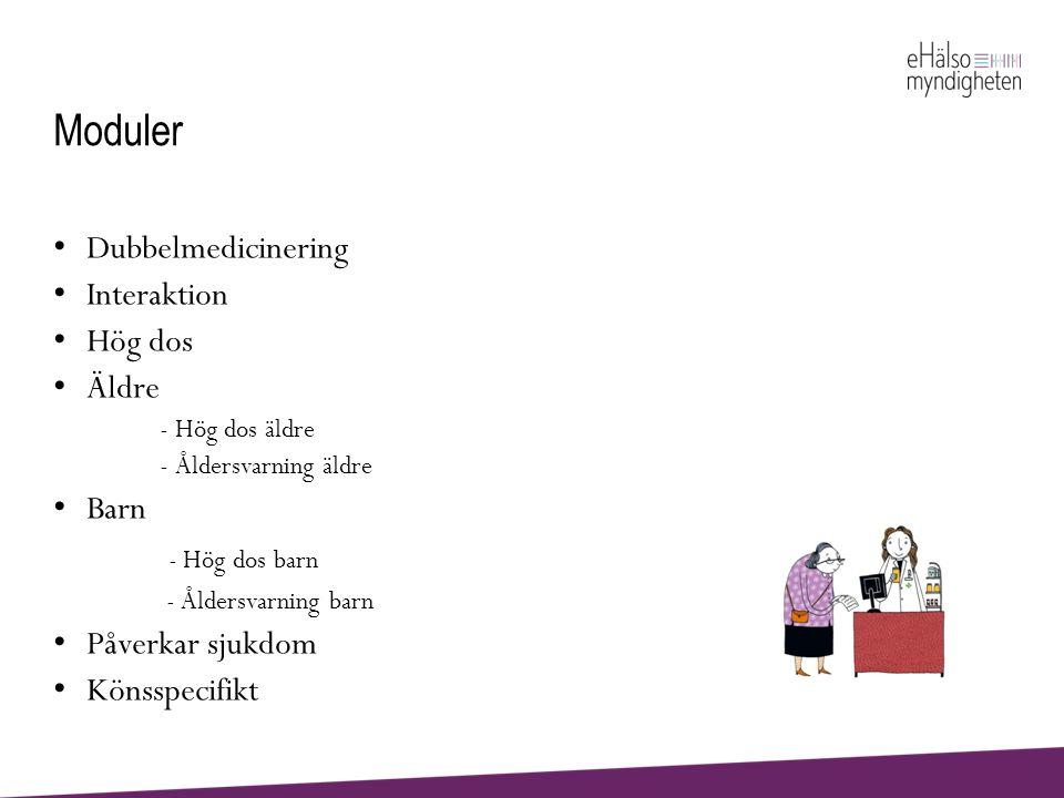 Moduler • Dubbelmedicinering • Interaktion • Hög dos • Äldre - Hög dos äldre - Åldersvarning äldre • Barn - Hög dos barn - Åldersvarning barn • Påverk