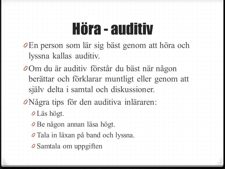 Höra - auditiv 0 En person som lär sig bäst genom att höra och lyssna kallas auditiv.