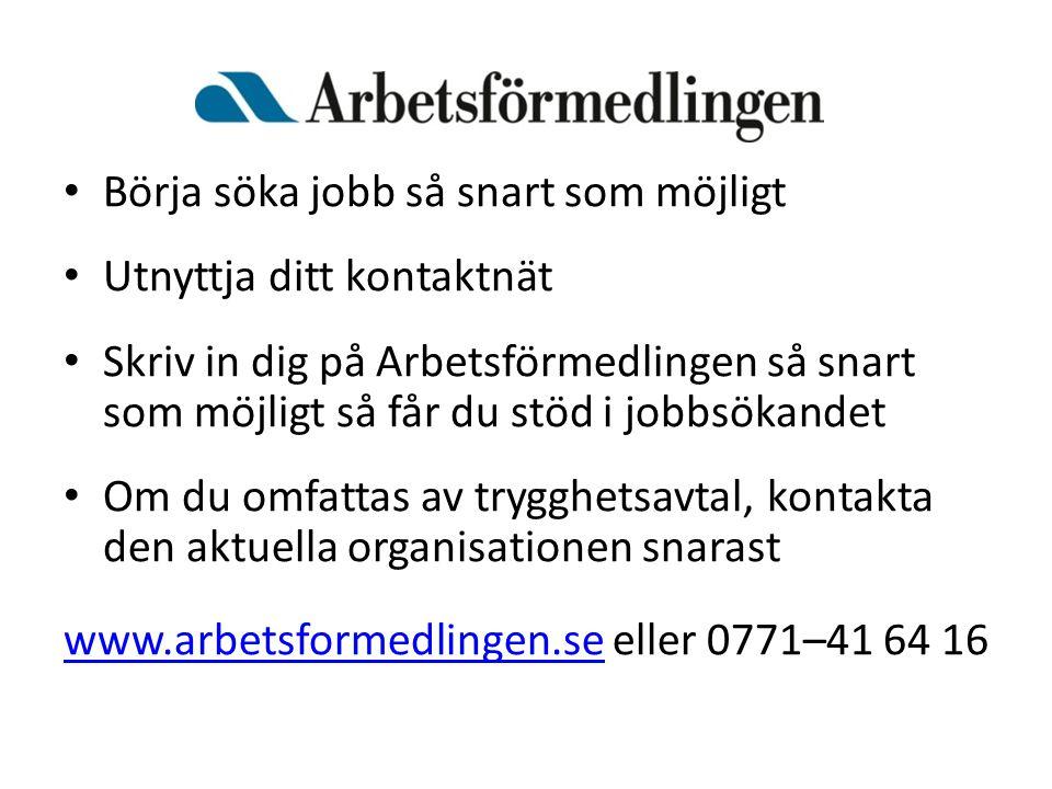 • Börja söka jobb så snart som möjligt • Utnyttja ditt kontaktnät • Skriv in dig på Arbetsförmedlingen så snart som möjligt så får du stöd i jobbsökan