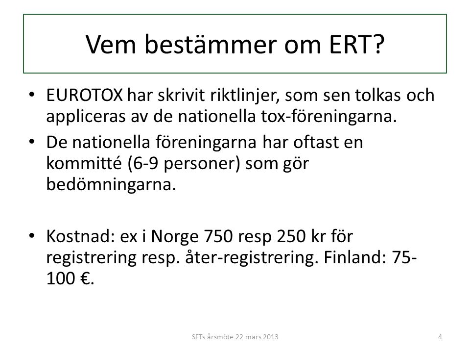 EUROTOX' riktlinjer i korthet • MD, BSc or MSc in relevant subject • Basic knowledge of major areas of toxicology (obtained via courses or on-the-job training) • ≥ 5 years of relevant toxicological experience • Plus e.g.