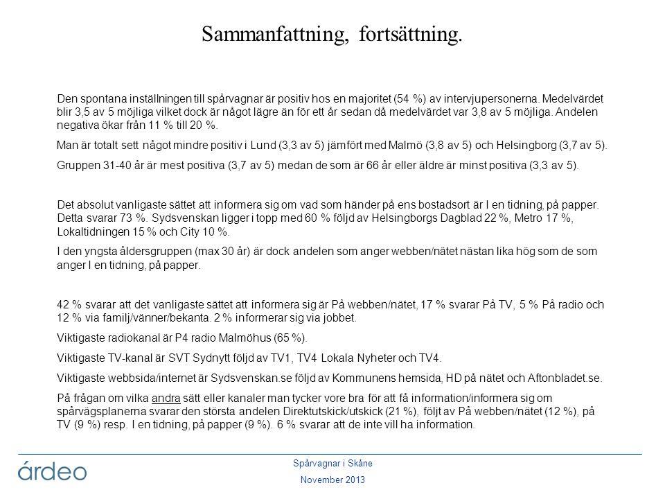 Spårvagnar i Skåne November 2013 Viktigast att få information om när det gäller spårvägsplanerna är enligt intervjupersonerna: Var kommer spårvagnarna att gå/var blir hållplatserna (40 %) följt av Allmän information om projektet (22 %), Finansiering och kostnader/vad det kommer att kosta och vem som ska betala (20 %), Tidplaner (19 %) och Trafikomläggningar (12 %).