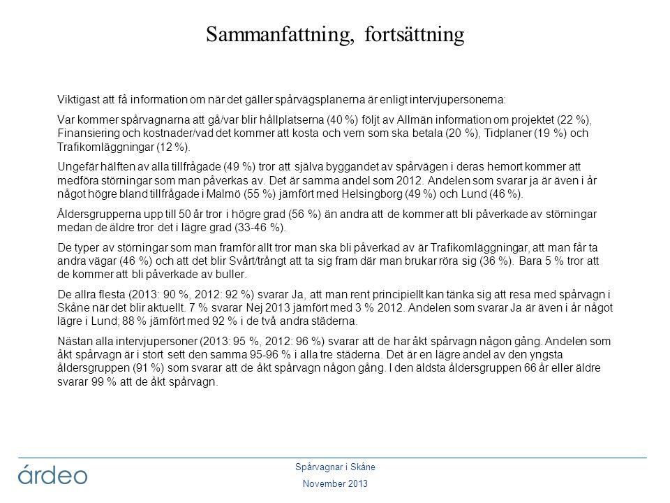 Spårvagnar i Skåne November 2013 Viktigast att få information om när det gäller spårvägsplanerna är enligt intervjupersonerna: Var kommer spårvagnarna