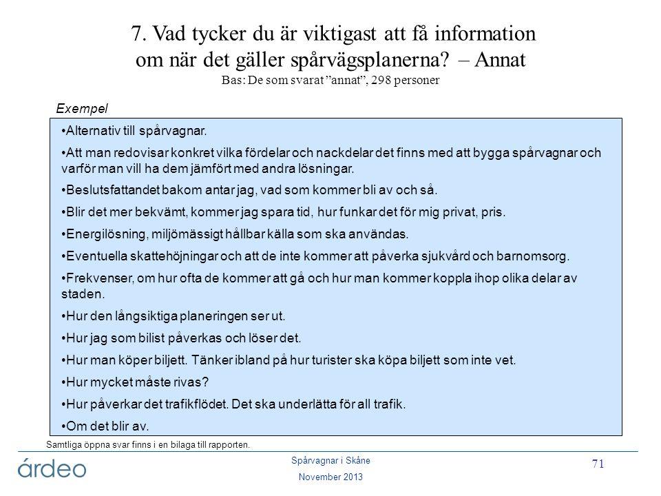 """Spårvagnar i Skåne November 2013 71 7. Vad tycker du är viktigast att få information om när det gäller spårvägsplanerna? – Annat Bas: De som svarat """"a"""