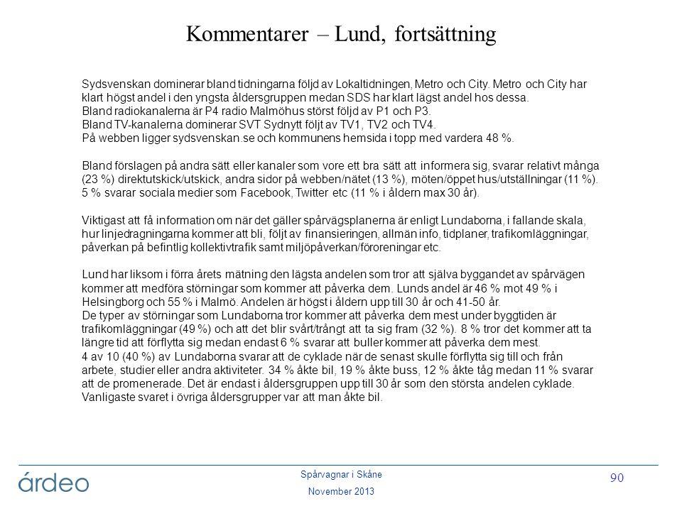 Spårvagnar i Skåne November 2013 90 Kommentarer – Lund, fortsättning Sydsvenskan dominerar bland tidningarna följd av Lokaltidningen, Metro och City.