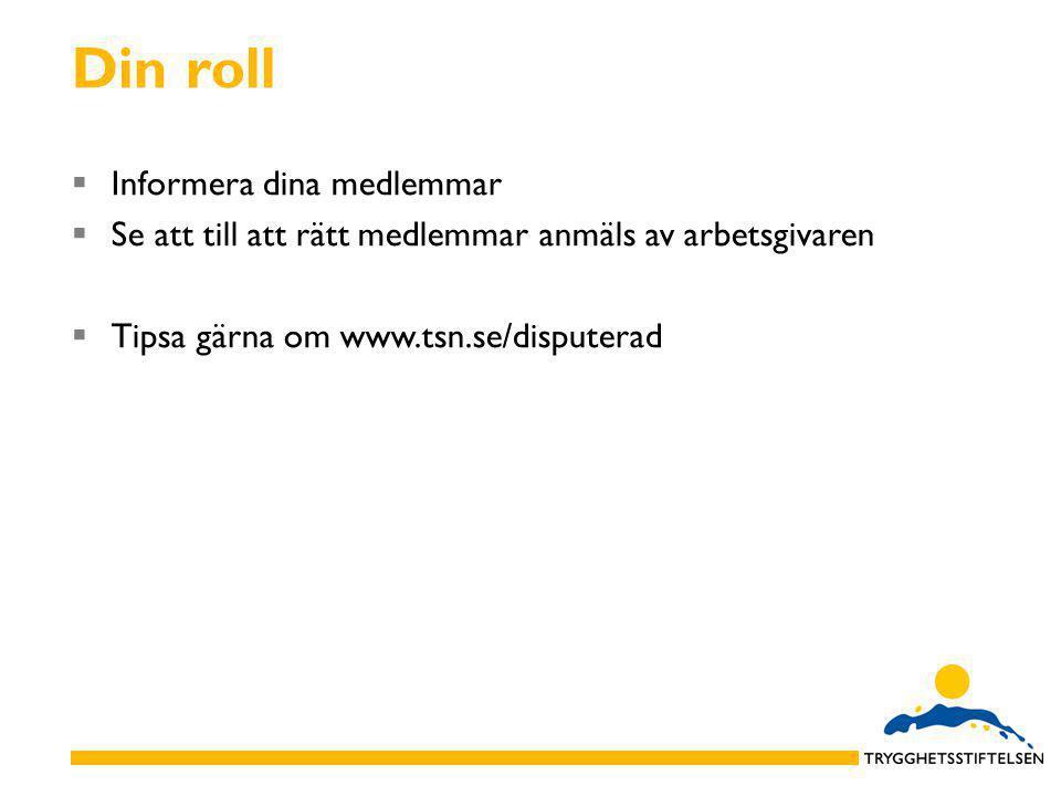 Din roll  Informera dina medlemmar  Se att till att rätt medlemmar anmäls av arbetsgivaren  Tipsa gärna om www.tsn.se/disputerad
