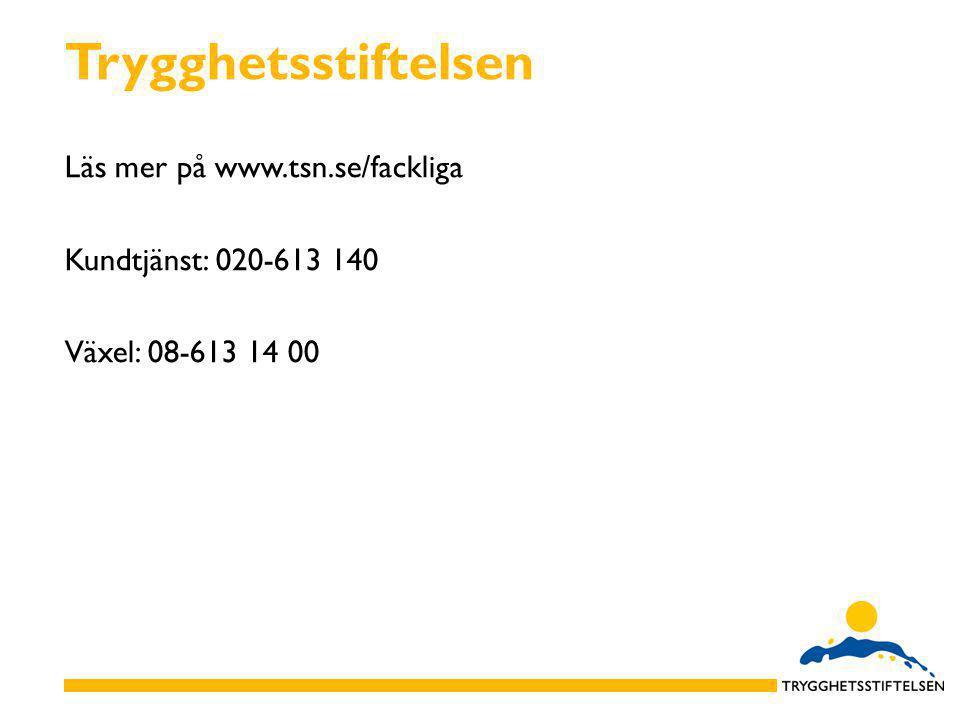 Trygghetsstiftelsen Läs mer på www.tsn.se/fackliga Kundtjänst: 020-613 140 Växel: 08-613 14 00