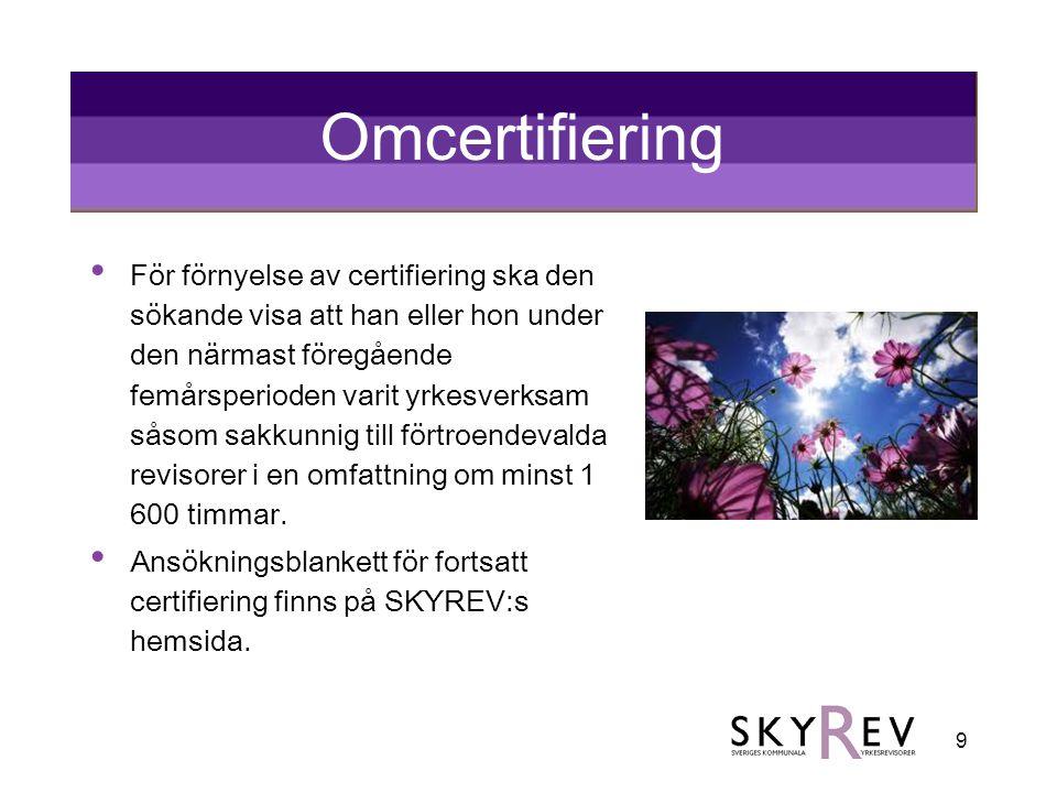 9 Omcertifiering • För förnyelse av certifiering ska den sökande visa att han eller hon under den närmast föregående femårsperioden varit yrkesverksam