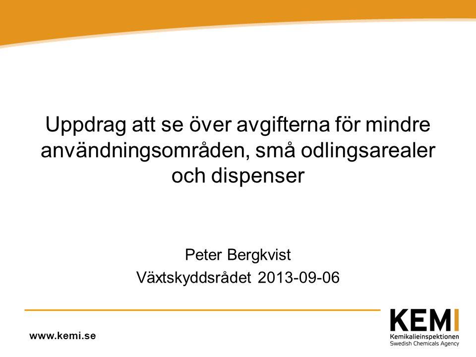 www.kemi.se Uppdrag att se över avgifterna för mindre användningsområden, små odlingsarealer och dispenser Peter Bergkvist Växtskyddsrådet 2013-09-06