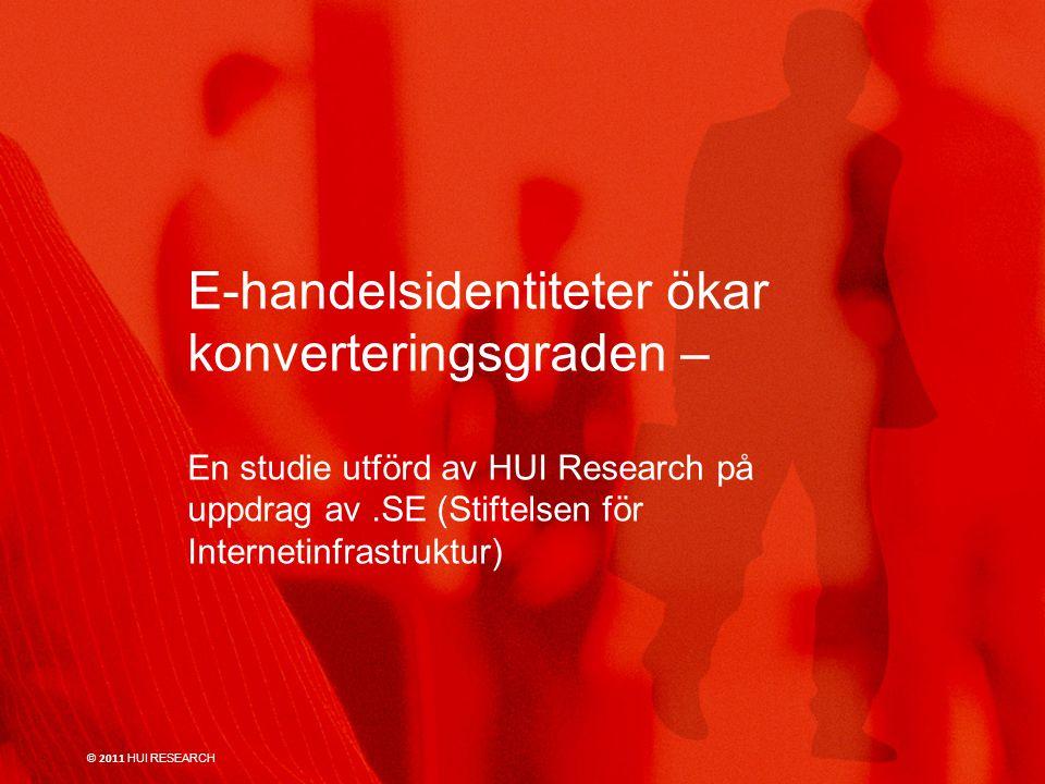 E-handelsidentiteter ökar konverteringsgraden – En studie utförd av HUI Research på uppdrag av.SE (Stiftelsen för Internetinfrastruktur) © 2011 HUI RESEARCH