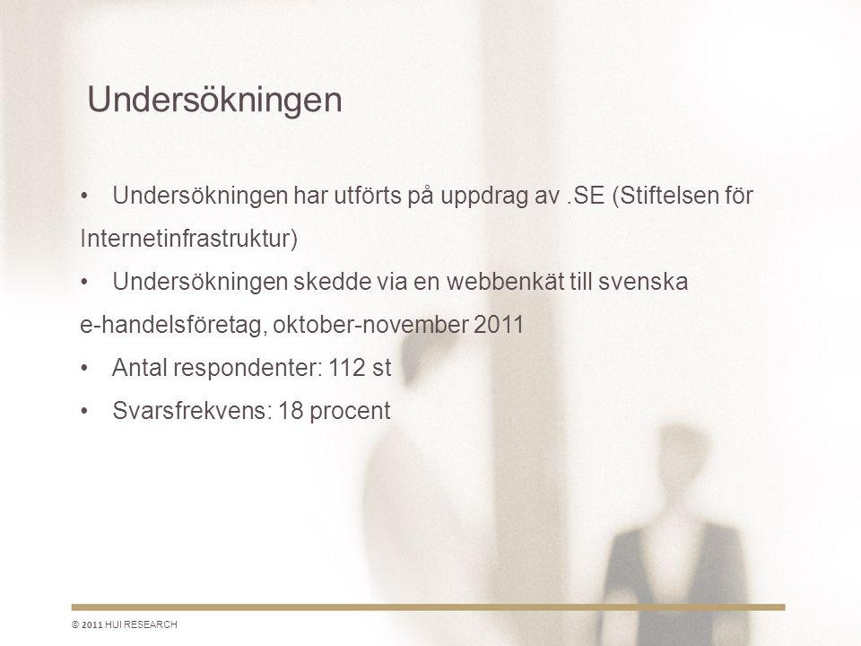 Undersökningen •Undersökningen har utförts på uppdrag av.SE (Stiftelsen för Internetinfrastruktur) •Undersökningen skedde via en webbenkät till svenska e-handelsföretag, oktober-november 2011 •Antal respondenter: 112 st •Svarsfrekvens: 18 procent © 2011 HUI RESEARCH