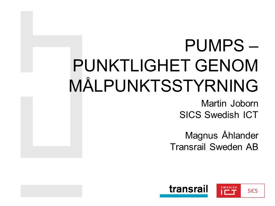 Martin Joborn SICS Swedish ICT Magnus Åhlander Transrail Sweden AB PUMPS – PUNKTLIGHET GENOM MÅLPUNKTSSTYRNING