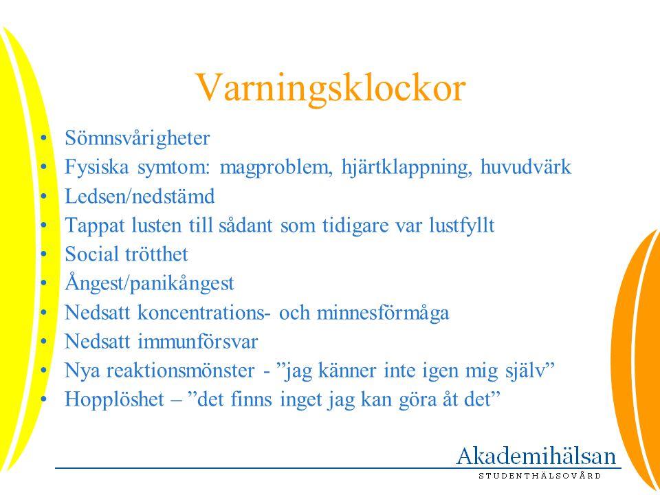 Varningsklockor •Sömnsvårigheter •Fysiska symtom: magproblem, hjärtklappning, huvudvärk •Ledsen/nedstämd •Tappat lusten till sådant som tidigare var l