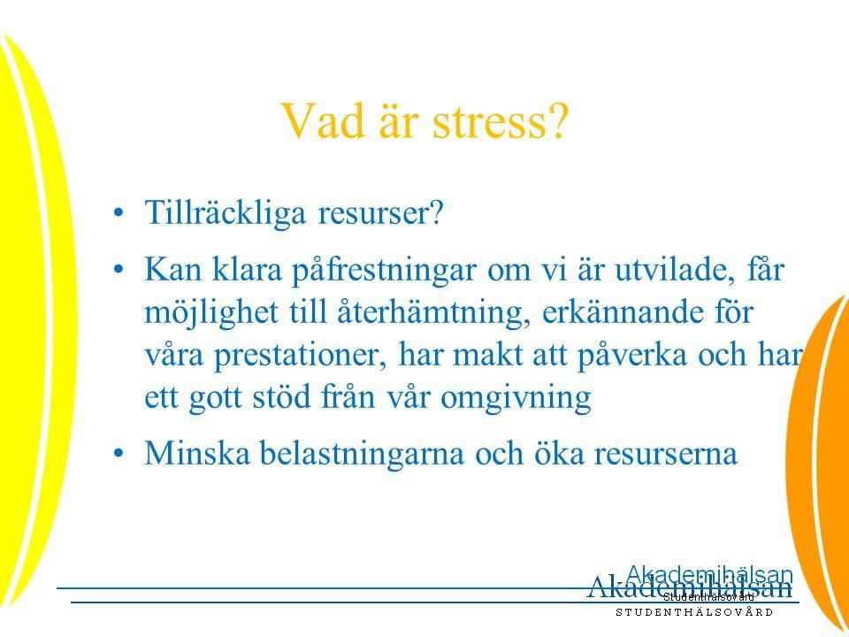 Vad är stress? •Tillräckliga resurser? •Kan klara påfrestningar om vi är utvilade, får möjlighet till återhämtning, erkännande för våra prestationer,