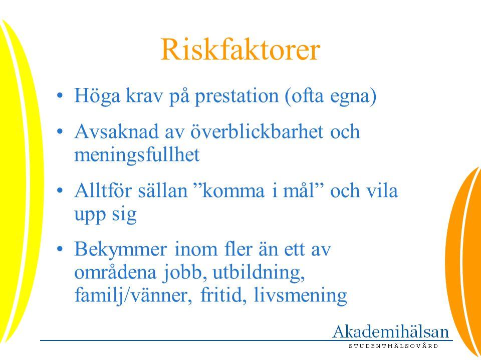 """Riskfaktorer •Höga krav på prestation (ofta egna) •Avsaknad av överblickbarhet och meningsfullhet •Alltför sällan """"komma i mål"""" och vila upp sig •Beky"""