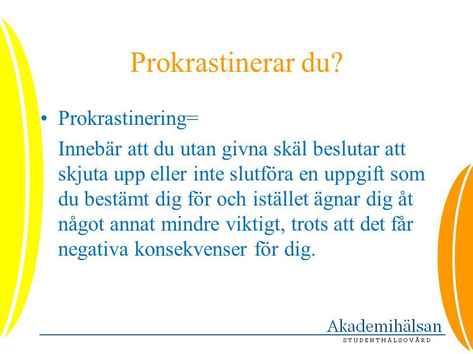 Prokrastinerar du? •Prokrastinering= Innebär att du utan givna skäl beslutar att skjuta upp eller inte slutföra en uppgift som du bestämt dig för och