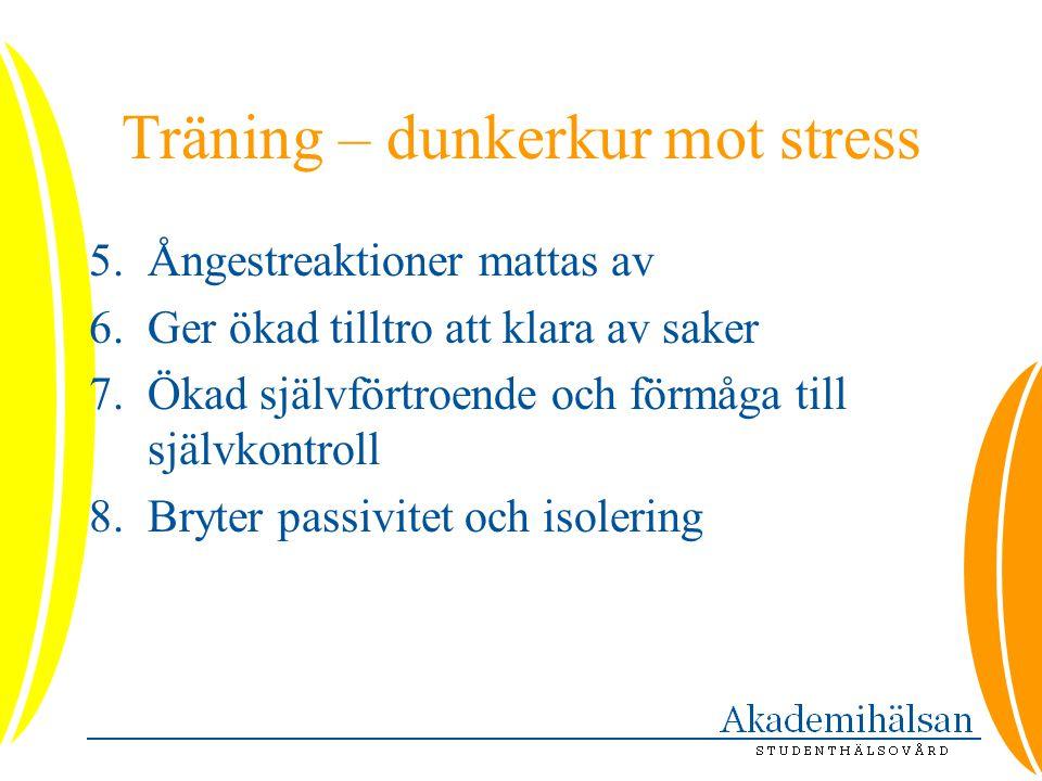 Träning – dunkerkur mot stress 5.Ångestreaktioner mattas av 6.Ger ökad tilltro att klara av saker 7.Ökad självförtroende och förmåga till självkontrol