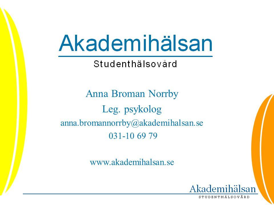 Anna Broman Norrby Leg. psykolog anna.bromannorrby@akademihalsan.se 031-10 69 79 www.akademihalsan.se