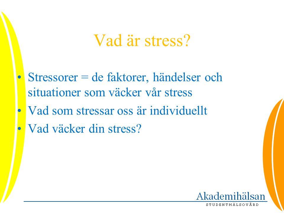 Vad är stress? •Stressorer = de faktorer, händelser och situationer som väcker vår stress •Vad som stressar oss är individuellt •Vad väcker din stress
