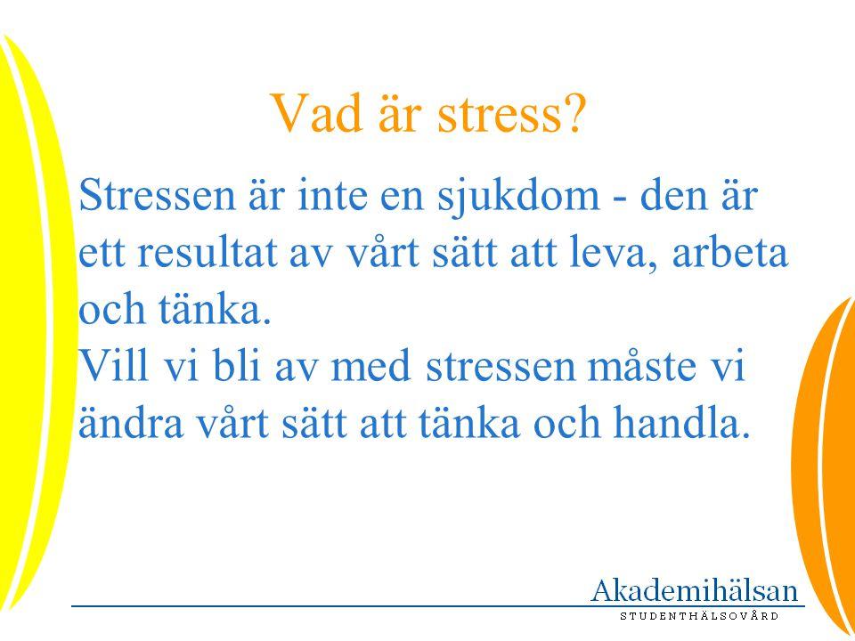 Vad är stress? Stressen är inte en sjukdom - den är ett resultat av vårt sätt att leva, arbeta och tänka. Vill vi bli av med stressen måste vi ändra v
