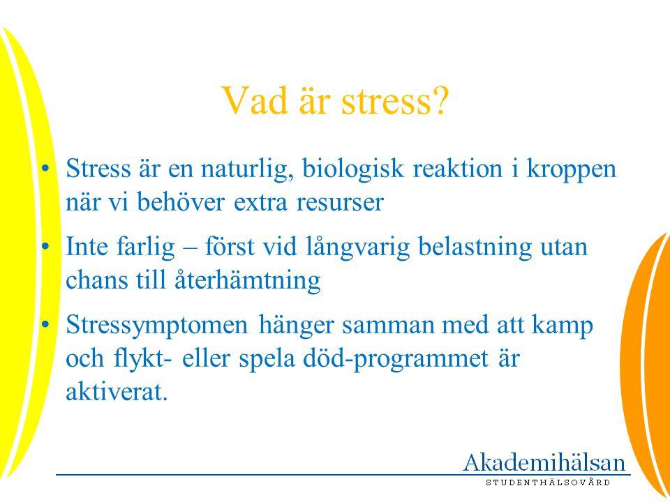 Vad är stress? •Stress är en naturlig, biologisk reaktion i kroppen när vi behöver extra resurser •Inte farlig – först vid långvarig belastning utan c