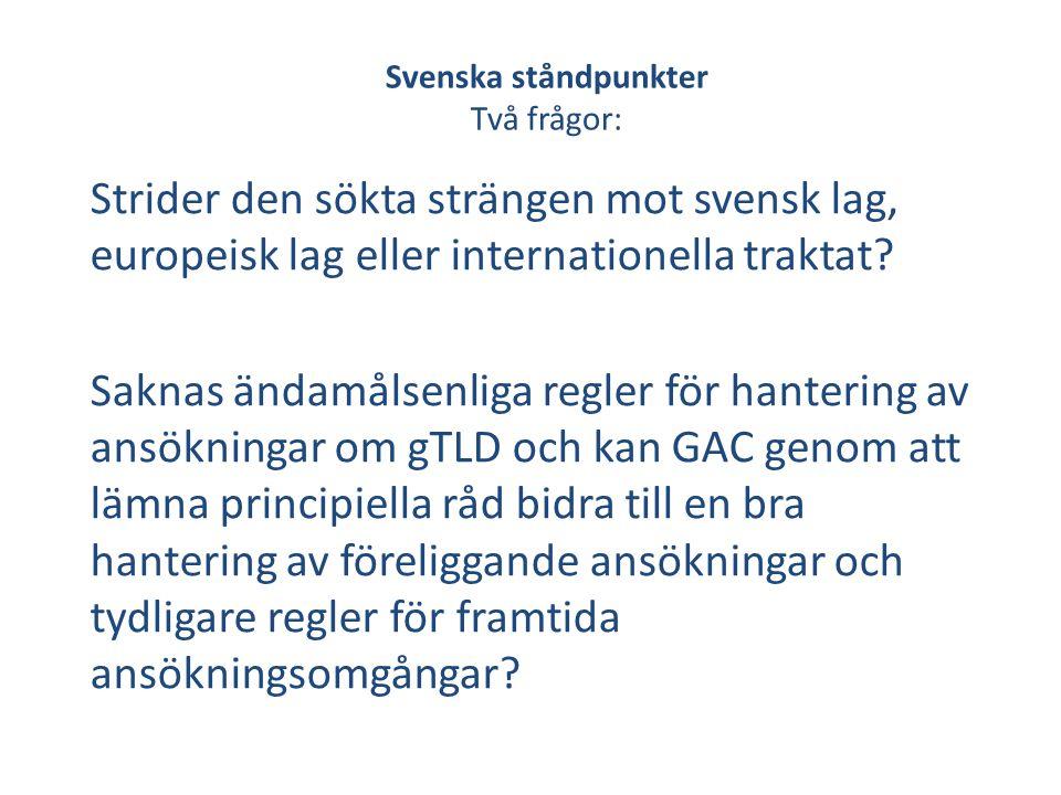 Svenska ståndpunkter Sverige ställer sig bakom: ICANN:s kärnvärden: bevara och stärka internets stabilitet, säkerhet och globala interoperabilitet; stödja och upprätthålla en konkurrenskraftig miljökärnvärden GAC:s principer för nya gTLD av 28 mars 200728 mars 2007