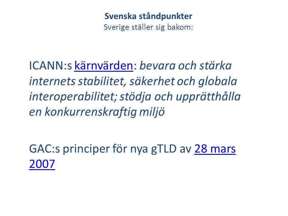 Svenska ståndpunkter Glöm inte att komma ihåg: Ansökningar ska bedömas på faktiska förhållanden, inte antaganden om framtiden Sverige kan inte tyst fördra konsensusbeslut som strider mot folkrätt GAC-råd om gTLD sker i ett klimat som kan innefatta rättsliga efterspel