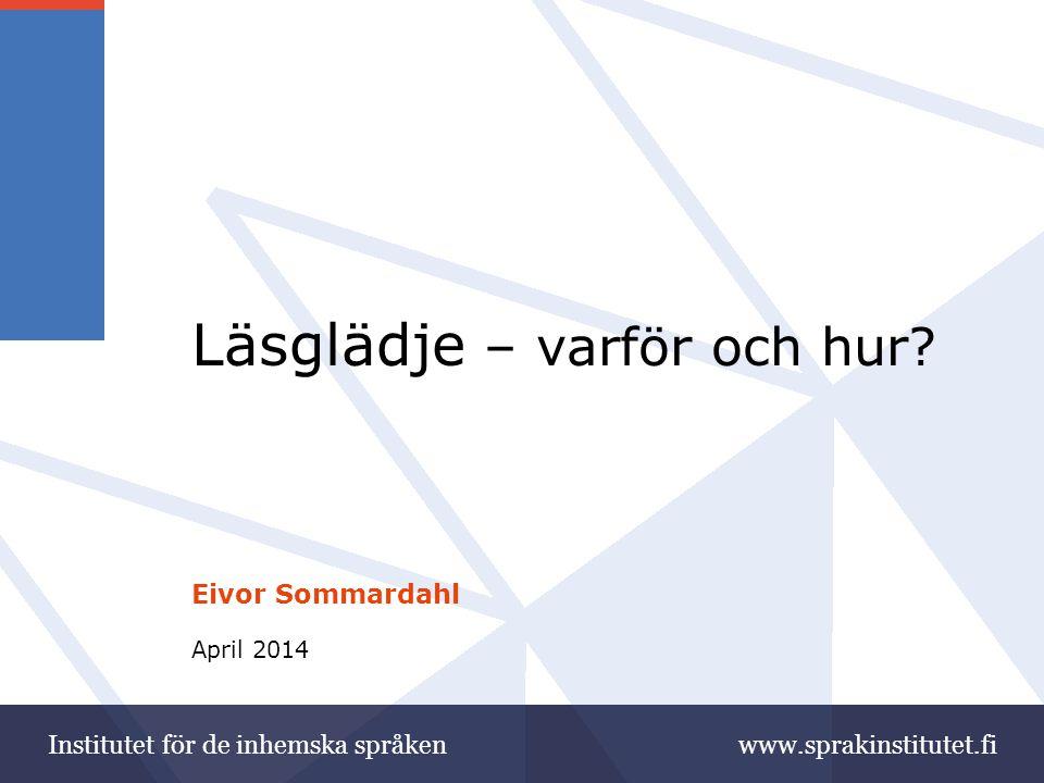www.sprakinstitutet.fi Läsglädje och läsengagemang Vi kommer aldrig att få alla att bli bokslukare.
