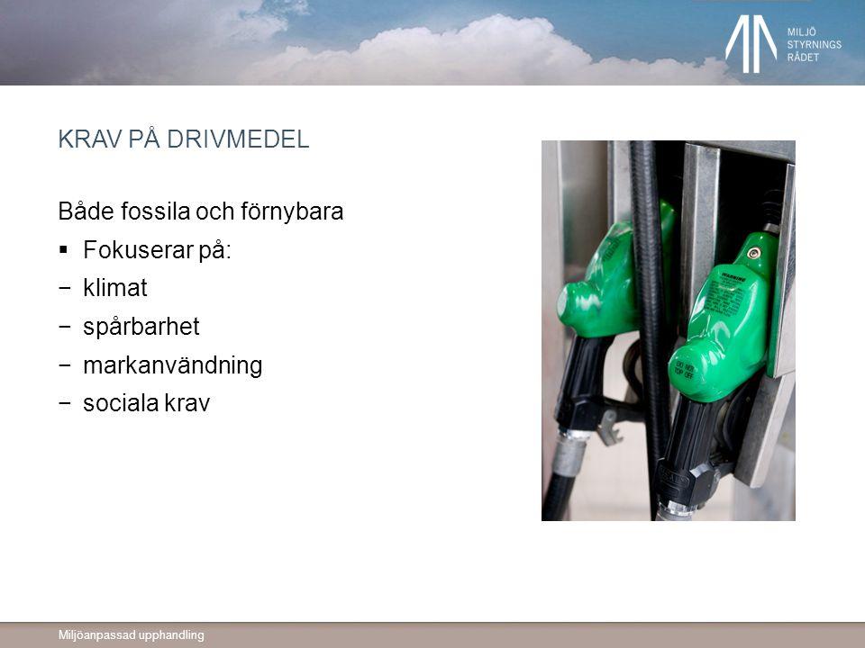 Miljöanpassad upphandling KRAV PÅ DRIVMEDEL Både fossila och förnybara  Fokuserar på: −klimat −spårbarhet −markanvändning −sociala krav