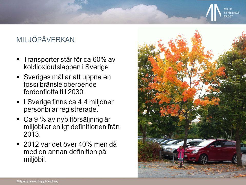 Miljöanpassad upphandling MILJÖPÅVERKAN  Transporter står för ca 60% av koldioxidutsläppen i Sverige  Sveriges mål är att uppnå en fossilbränsle obe
