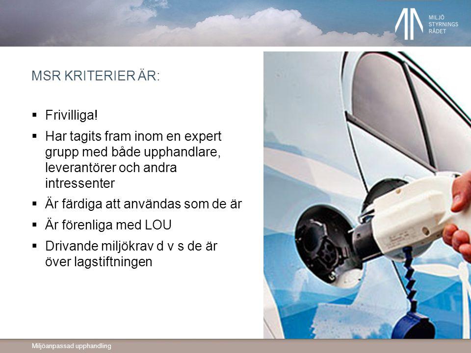 Miljöanpassad upphandling MSR KRITERIER ÄR:  Frivilliga!  Har tagits fram inom en expert grupp med både upphandlare, leverantörer och andra intresse