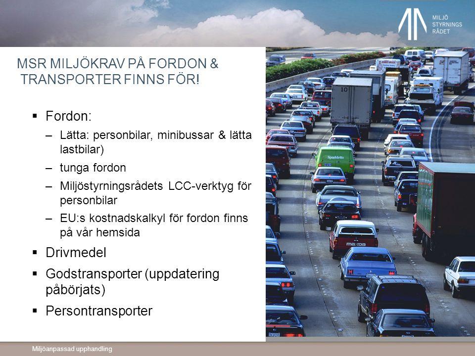 Miljöanpassad upphandling MSR MILJÖKRAV PÅ FORDON & TRANSPORTER FINNS FÖR!  Fordon: –Lätta: personbilar, minibussar & lätta lastbilar) –tunga fordon