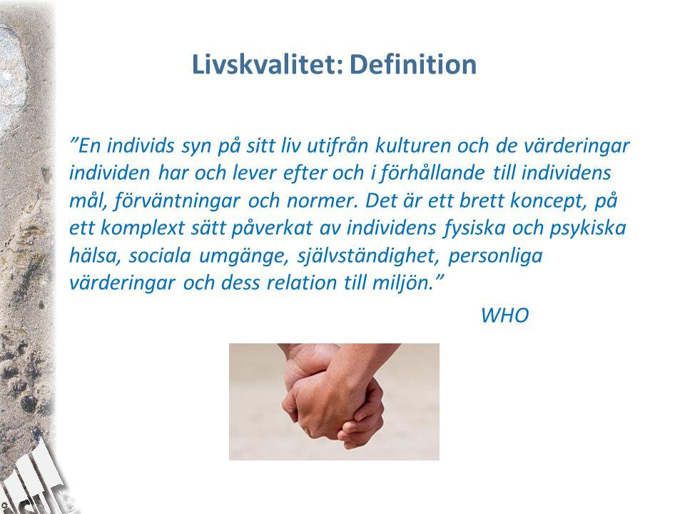 """Livskvalitet: Definition """"En individs syn på sitt liv utifrån kulturen och de värderingar individen har och lever efter och i förhållande till individ"""