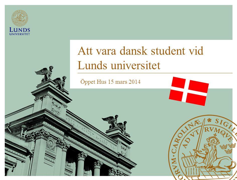 Att vara dansk student vid Lunds universitet Öppet Hus 15 mars 2014
