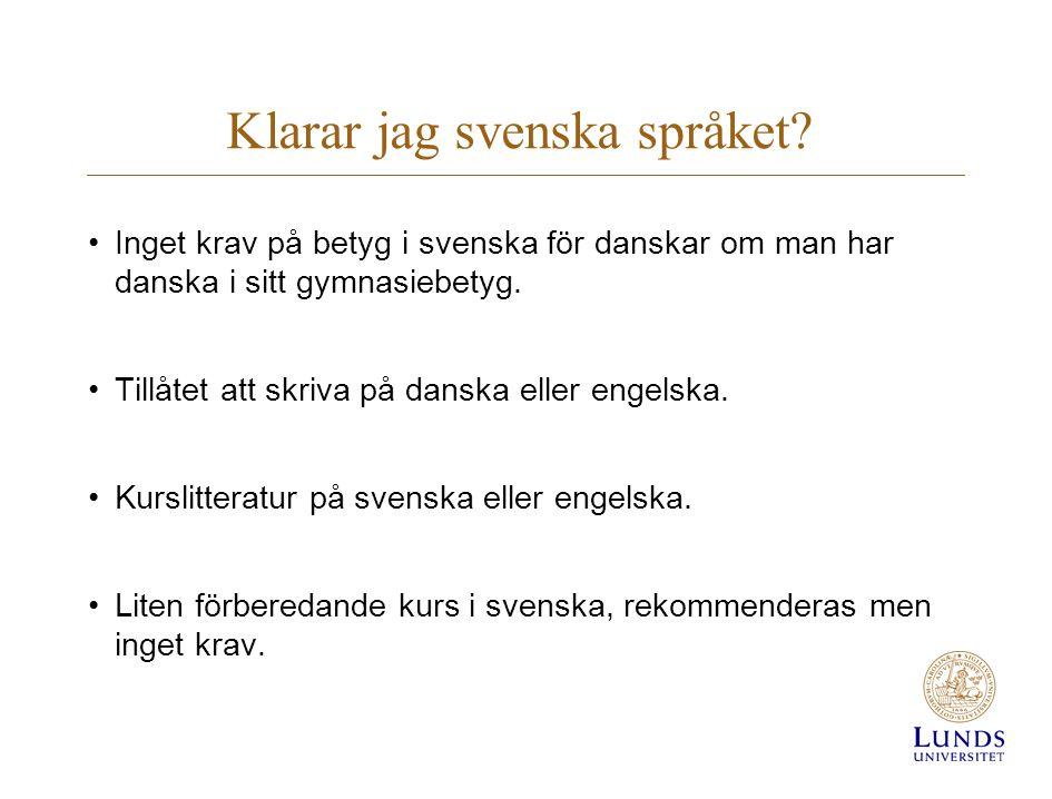Klarar jag svenska språket? •Inget krav på betyg i svenska för danskar om man har danska i sitt gymnasiebetyg. •Tillåtet att skriva på danska eller en