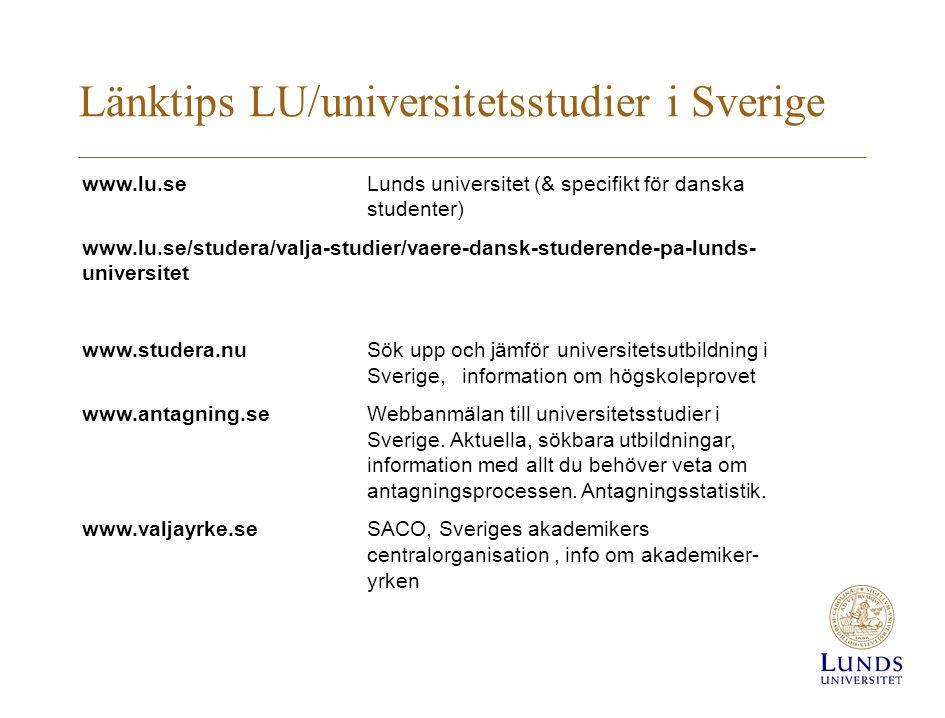 Länktips LU/universitetsstudier i Sverige www.lu.seLunds universitet (& specifikt för danska studenter) www.lu.se/studera/valja-studier/vaere-dansk-st