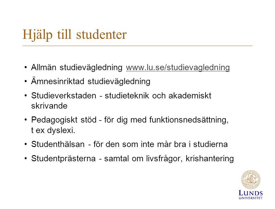 Hjälp till studenter •Allmän studievägledning www.lu.se/studievagledningwww.lu.se/studievagledning •Ämnesinriktad studievägledning •Studieverkstaden -