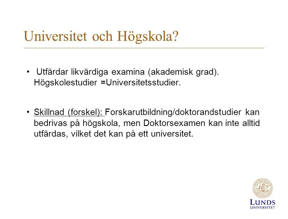 Universitet och Högskola? • Utfärdar likvärdiga examina (akademisk grad). Högskolestudier =Universitetsstudier. •Skillnad (forskel): Forskarutbildning