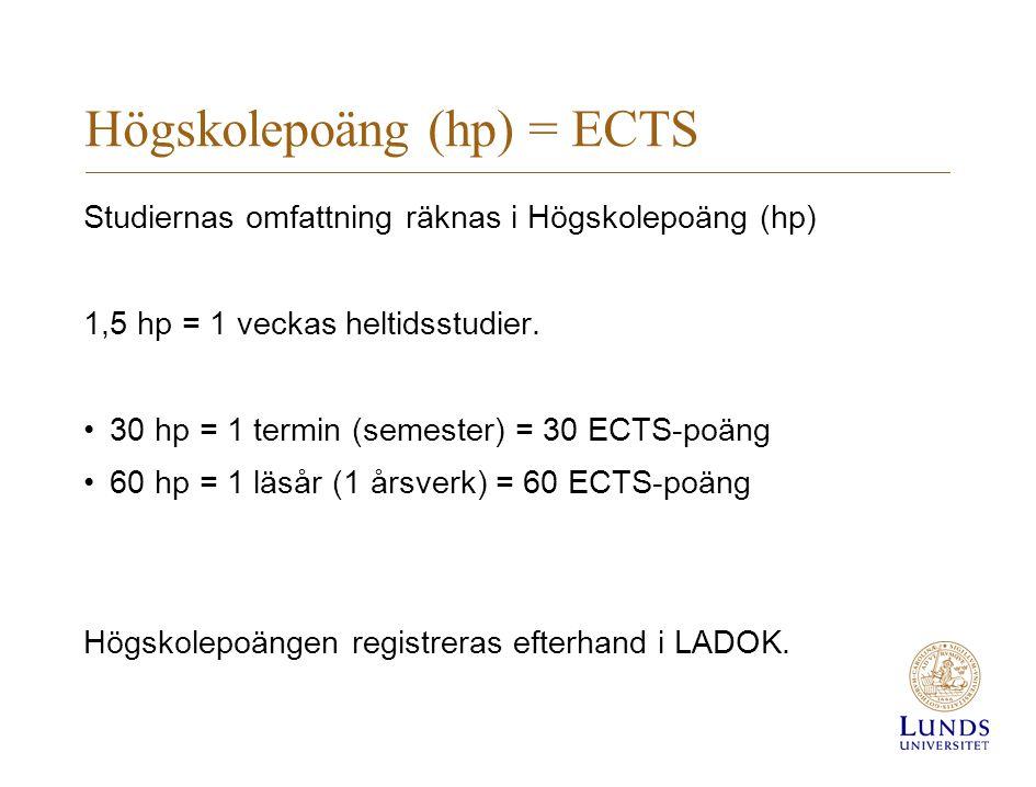 Högskolepoäng (hp) = ECTS Studiernas omfattning räknas i Högskolepoäng (hp) 1,5 hp = 1 veckas heltidsstudier. •30 hp = 1 termin (semester) = 30 ECTS-p