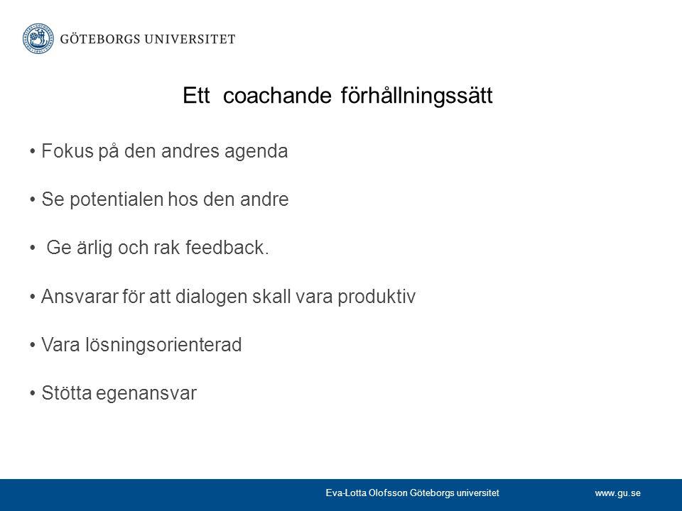 Ett coachande förhållningssätt •Fokus på den andres agenda •Se potentialen hos den andre • Ge ärlig och rak feedback. •Ansvarar för att dialogen skall