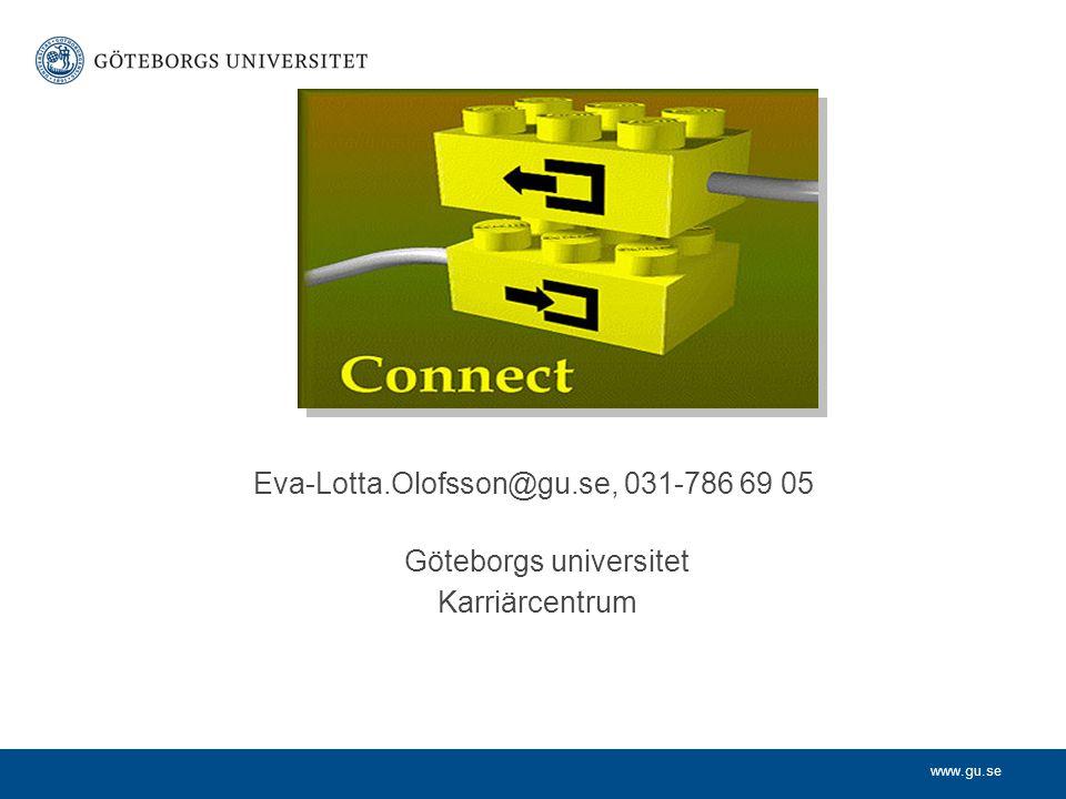www.gu.se Eva-Lotta.Olofsson@gu.se, 031-786 69 05 Göteborgs universitet Karriärcentrum