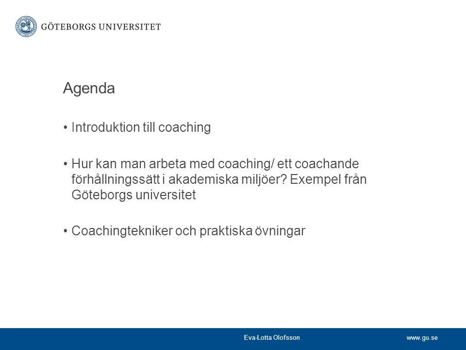 www.gu.se Agenda •Introduktion till coaching •Hur kan man arbeta med coaching/ ett coachande förhållningssätt i akademiska miljöer? Exempel från Göteb