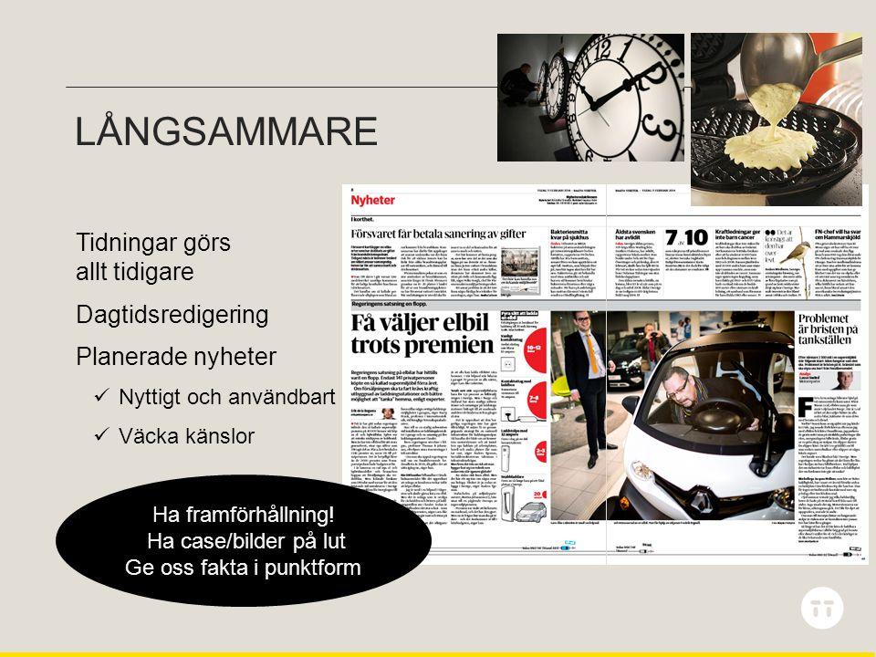 LÅNGSAMMARE Tidningar görs allt tidigare Dagtidsredigering Planerade nyheter  Nyttigt och användbart  Väcka känslor Ha framförhållning.