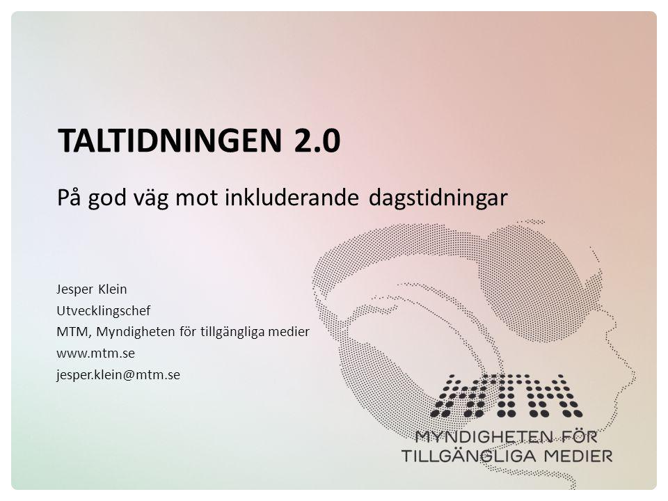 TALTIDNINGEN 2.0 På god väg mot inkluderande dagstidningar Jesper Klein Utvecklingschef MTM, Myndigheten för tillgängliga medier www.mtm.se jesper.kle