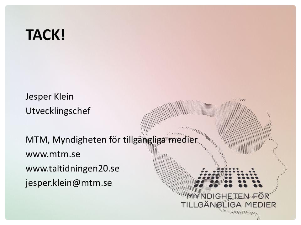 TACK! Jesper Klein Utvecklingschef MTM, Myndigheten för tillgängliga medier www.mtm.se www.taltidningen20.se jesper.klein@mtm.se
